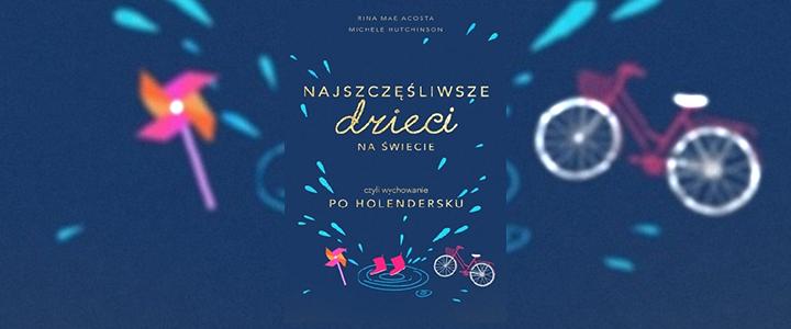 Najszczęśliwsze dzieci na świecie, czyli wychowanie po holendersku